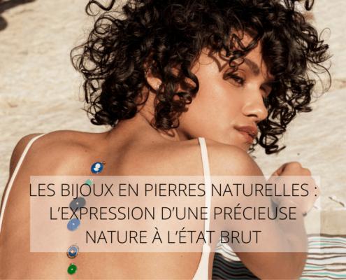 LES BIJOUX EN PIERRES NATURELLES : L'EXPRESSION D'UNE PRECIEUSE NATURE A L'ETAT BRUT