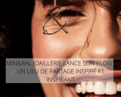 MIN&RAL JOAILLERIE LANCE SON BLOG UN LIEU DE PARTAGE INSPIRE ET INSPIRANT