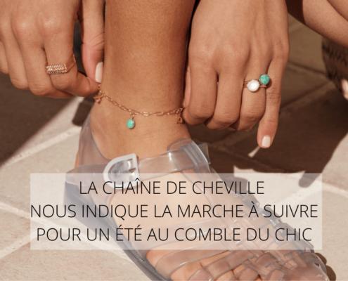 LA CHAINE DE CHEVILLE NOUS INDIQUE LA MARCHE A SUIVRE POUR UN ETE AU COMBRE DU CHIC