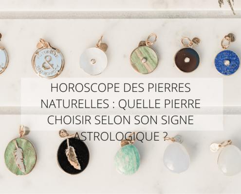 HOROSCOPE DES PIERRES NATURELLES : QUELLE PIERRE CHOISIR SELON SON SIGNE ASTROLOGIQUE ?